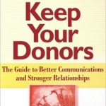 Keep Your Donors: The Guide to Better Communications & Stronger Relationships / Edition 1