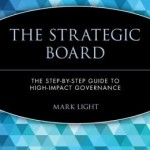 The Strategic Board: The Step-by-Step Guide to High-Impact Governance / Edition 1
