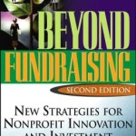 Beyond Fundraising: New Strategies for NonProfit Innovation and Investment (AFP Fund Development Series) / Edition 2